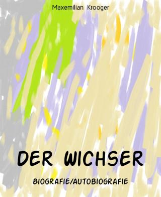 Maxemilian Krooger: Der Wichser