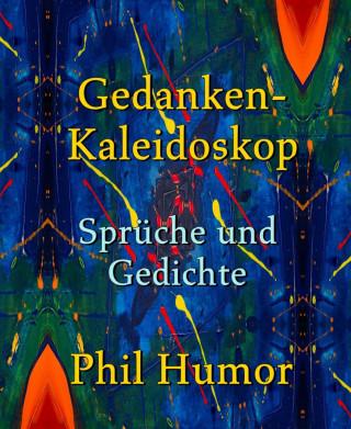 Phil Humor: Gedanken-Kaleidoskop – Sprüche und Gedichte