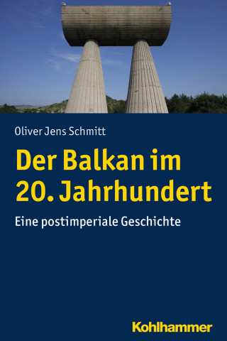 Oliver Jens Schmitt: Der Balkan im 20. Jahrhundert