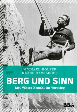 Michael Holzer, Klaus Haselböck: Berg und Sinn – Im Nachstieg von Viktor Frankl