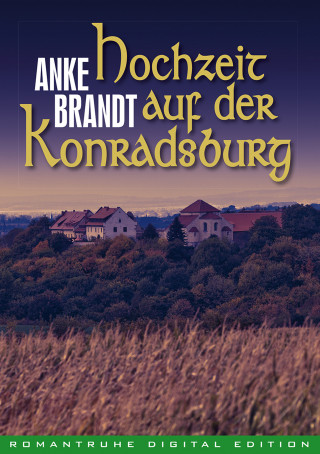 Anke Brandt: Hochzeit auf der Konradsburg