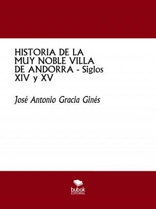 José Antonio Gracia Ginés: HISTORIA DE LA MUY NOBLE VILLA DE ANDORRA - Siglos XIV y XV