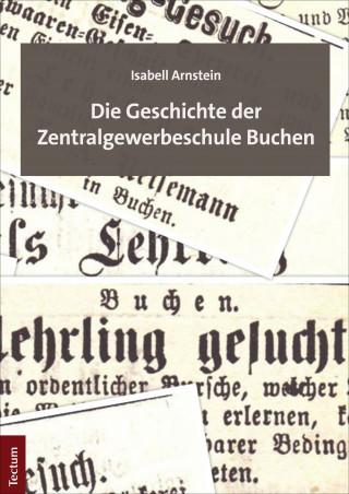 Isabell Arnstein: Die Geschichte der Zentralgewerbeschule Buchen