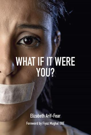 Elizabeth Arif-Fear: What If It Were You?