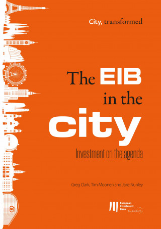 Greg Clark, Tim Moonen, Jake Nunley: The EIB in the city: Investment on the agenda