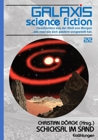 Christian Dörge, Robert W. Chambers, Isaac Asimov, Arthur C. Clarke: GALAXIS SCIENCE FICTION, Band 22: SCHICKSAL IM SAND