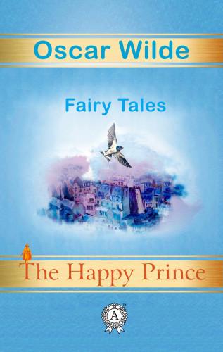 Oscar Wilde: The Happy Prince. Fairy Tales