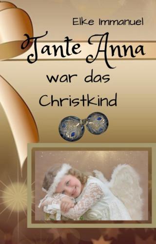 Elke Immanuel: Tante Anna war das Christkind