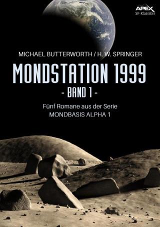 Michael Butterworth, H. W. Springer: MONDSTATION 1999, BAND 1
