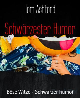 Tom Ashford: Schwärzester Humor
