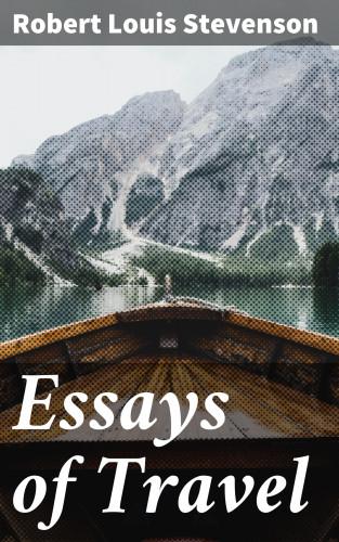 Robert Louis Stevenson: Essays of Travel