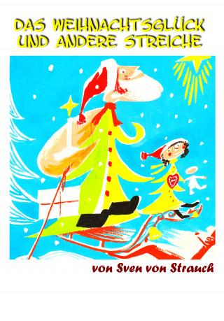 Sven von Strauch: Das Weihnachtsglück und andere Streiche