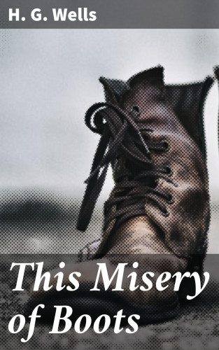 H. G. Wells: This Misery of Boots