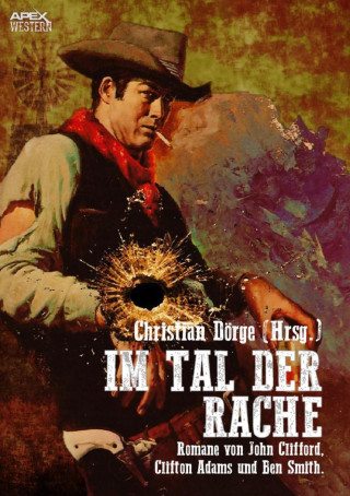 Christian Dörge, John Clifford, Clifton Adams, Ben Smith: IM TAL DER RACHE