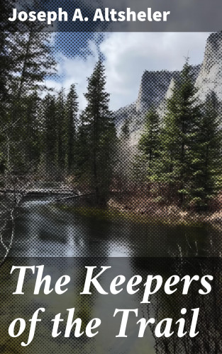 Joseph A. Altsheler: The Keepers of the Trail