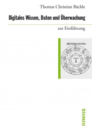 Thomas Christian Bächle: Digitales Wissen, Daten und Überwachung zur Einführung