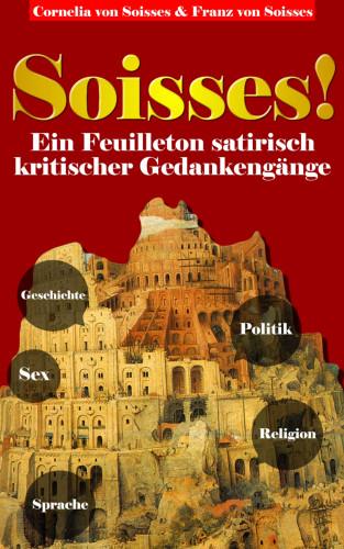 Cornelia von Soisses, Franz von Soisses: Soisses!