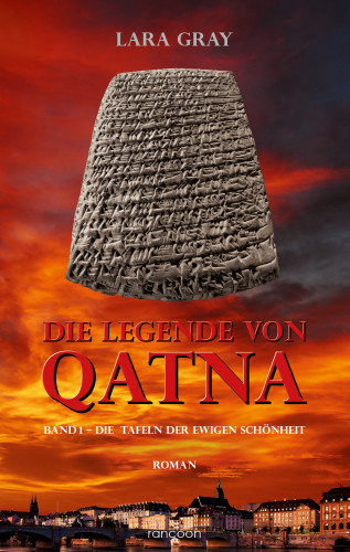 Lara Gray: Die Legende von Qatna 1: Die Tafeln der ewigen Schönheit