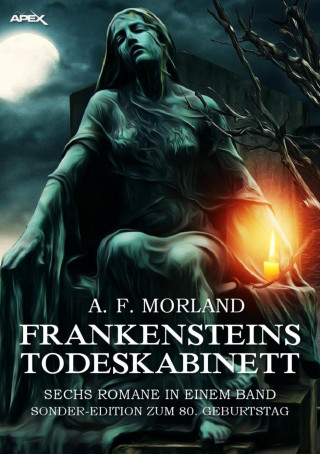 A. F. Morland: FRANKENSTEINS TODESKABINETT - SECHS ROMANE IN EINEM BAND