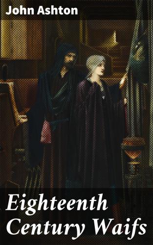 John Ashton: Eighteenth Century Waifs