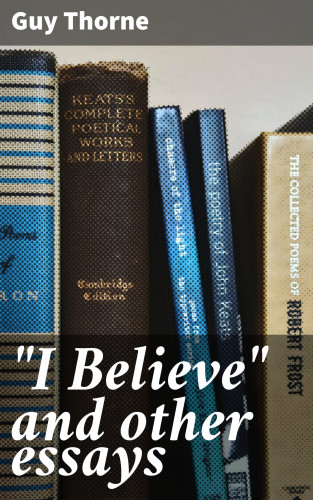"Guy Thorne: ""I Believe"" and other essays"