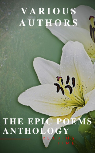 Homer, Virgil, Dante Alighieri, William Shakespeare, John Milton, Reading Time: The Epic Poems Anthology : The Iliad, The Odyssey, The Aeneid, The Divine Comedy...