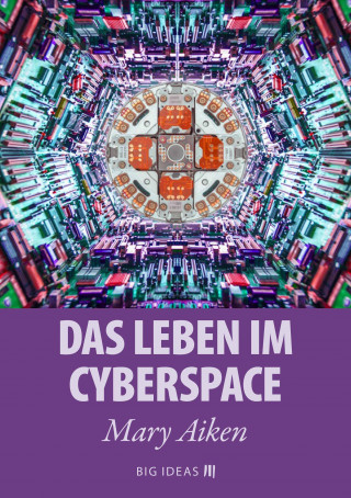 Mary Aiken: Das Leben im Cyberspace