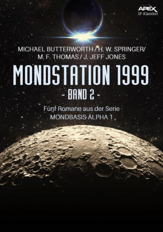 Michael Butterworth, H. W. Springer, M. F. Thomas, J. Jeff Jones: MONDSTATION 1999, BAND 2