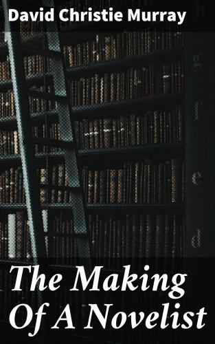David Christie Murray: The Making Of A Novelist