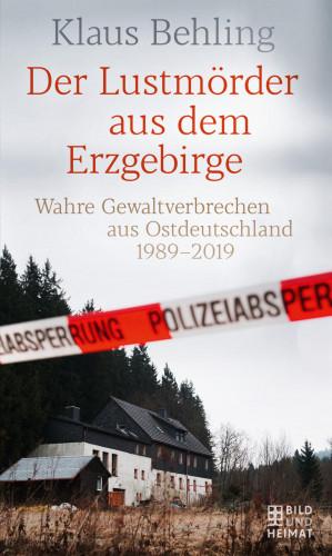 Klaus Behling: Der Lustmörder aus dem Erzgebirge