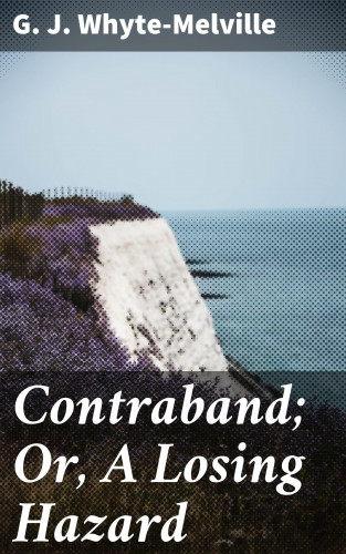 G. J. Whyte-Melville: Contraband; Or, A Losing Hazard