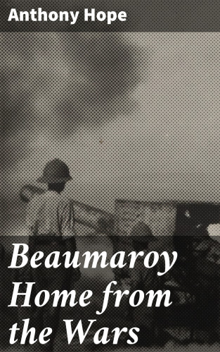 Anthony Hope: Beaumaroy Home from the Wars