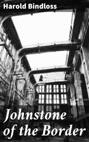Harold Bindloss: Johnstone of the Border
