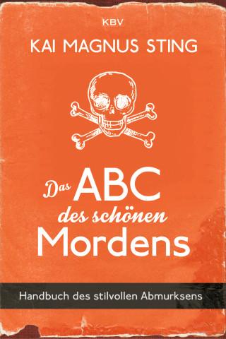 Kai Magnus Sting: Das ABC des schönen Mordens