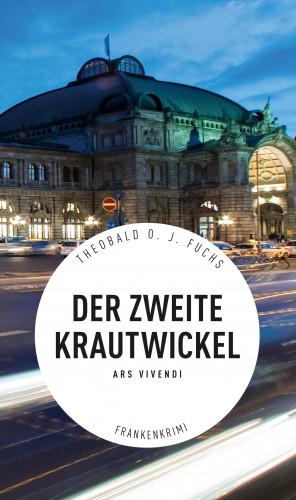 Theobald Fuchs: Der zweite Krautwickel - Frankenkrimi
