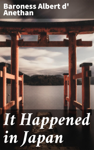 Baroness Albert d' Anethan: It Happened in Japan