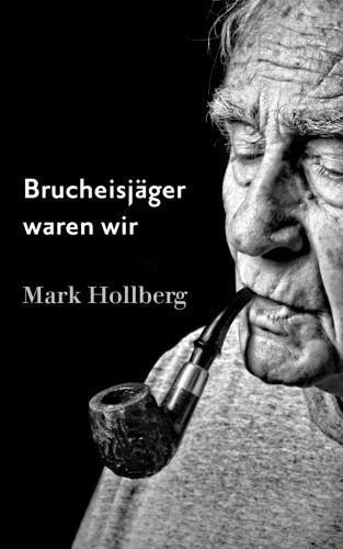 Mark Hollberg: Brucheisjäger waren wir