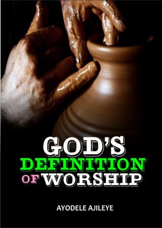 Ayodele Ajileye: God's Definition Of Worship