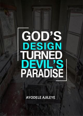 Ayodele Ajileye: God's Design Turned Devil's Paradise