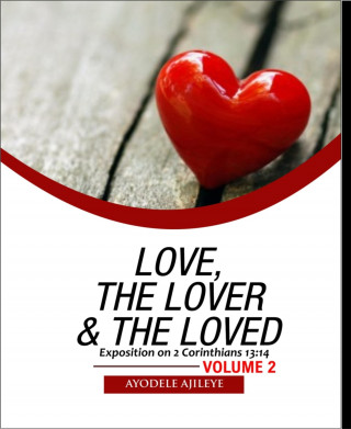 Ayodele Ajileye: Love, the Lover and the Loved