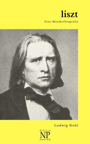 Ludwig Nohl: Liszt