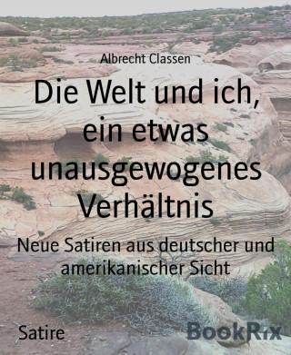 Albrecht Classen: Die Welt und ich, ein etwas unausgewogenes Verhältnis