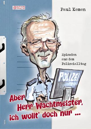Paul Kemen: Aber Herr Wachtmeister, ich wollt' doch nur ...