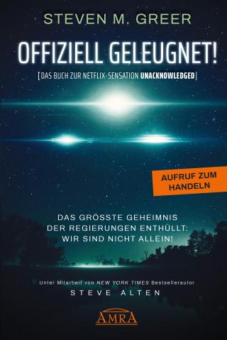 """Steven M. Greer: Offiziell geleugnet! [Das Buch zur Netflix-Sensation """"Unacknowledged""""]"""