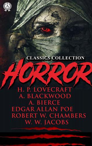 H.P. Lovecraft, Edgar Allan Poe, Algernon Blackwood, Edward Frederic Benson, Robert W. Chambers, W. W. Jacobs: Horror classics collection