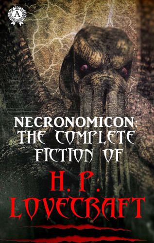 H.P. Lovecraft: Necronomicon: The Complete Fiction of H.P. Lovecraft
