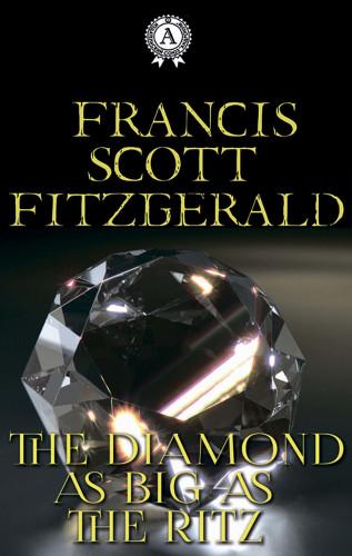 Francis Scott Fitzgerald: The Diamond as Big as the Ritz