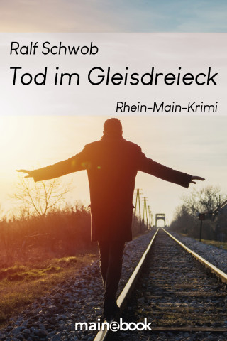 Ralf Schwob: Tod im Gleisdreieck