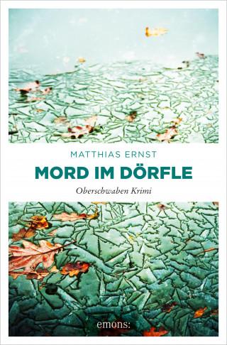 Matthias Ernst: Oberschwaben Krimi / Mord im Dörfle