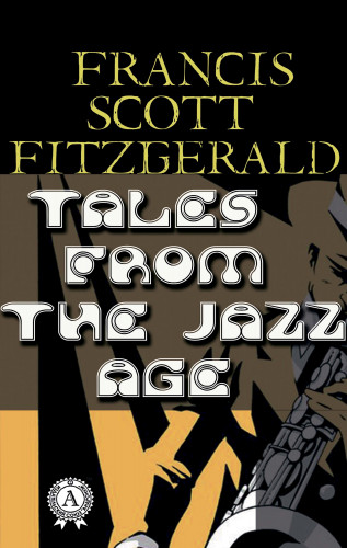 Francis Scott Fitzgerald: Tales From the Jazz Age